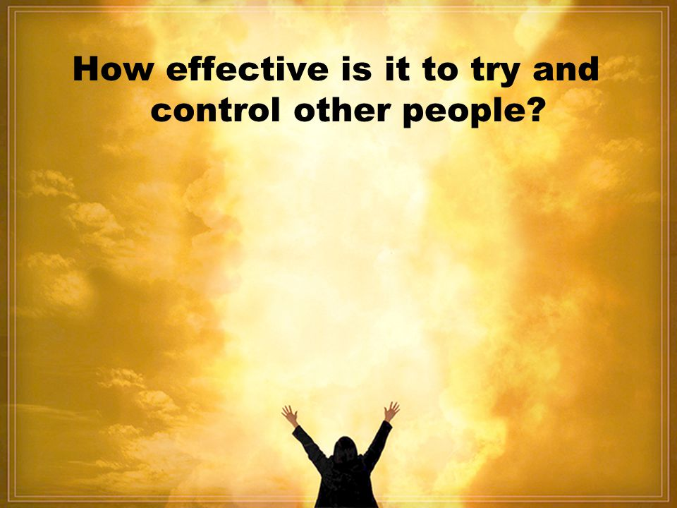 How effective is it to try and control other people?