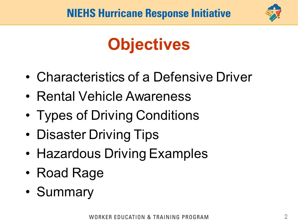 2 Objectives Characteristics of a Defensive Driver Rental Vehicle Awareness Types of Driving Conditions Disaster Driving Tips Hazardous Driving Examples Road Rage Summary