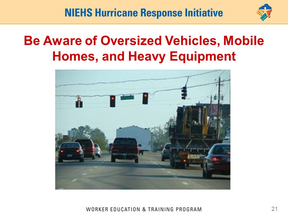 21 Be Aware of Oversized Vehicles, Mobile Homes, and Heavy Equipment