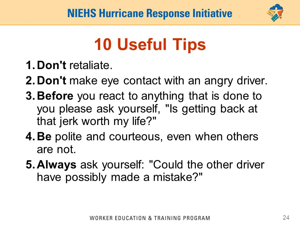 24 10 Useful Tips 1.Don t retaliate. 2.Don t make eye contact with an angry driver.