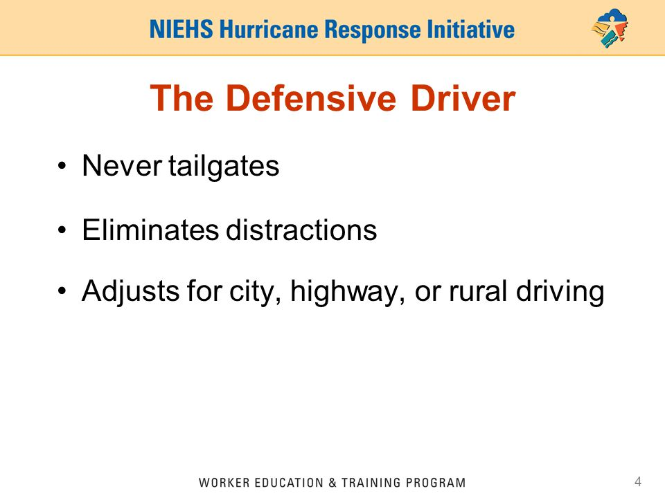 4 The Defensive Driver Never tailgates Eliminates distractions Adjusts for city, highway, or rural driving