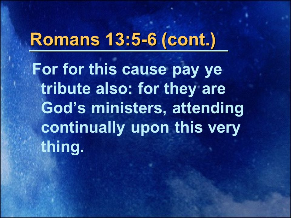 For for this cause pay ye tribute also: for they are God's ministers, attending continually upon this very thing.