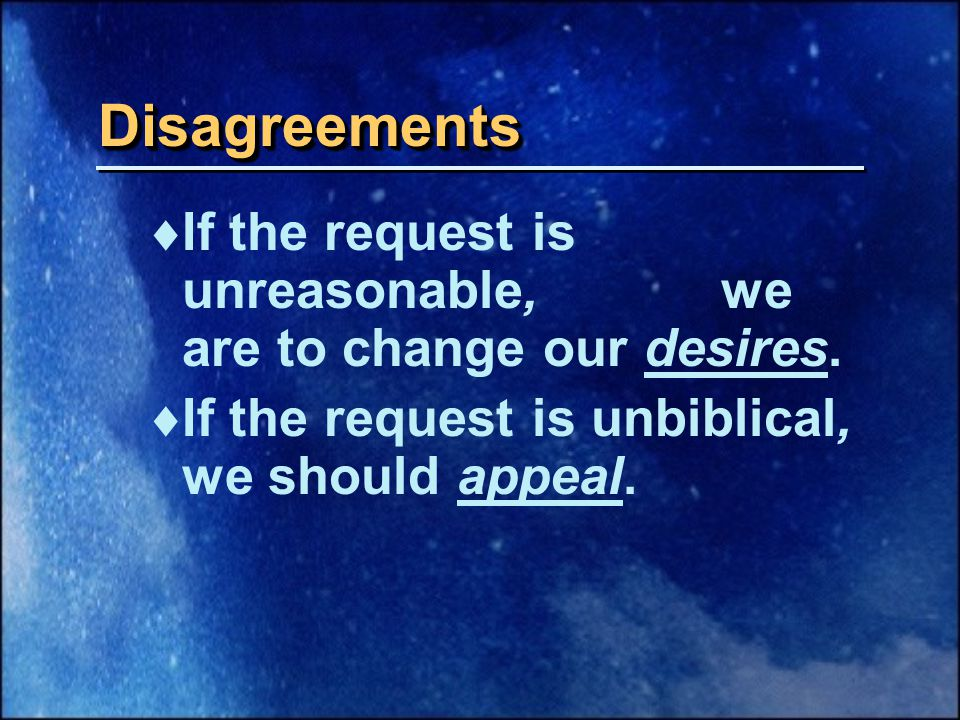  If the request is unreasonable, we are to change our desires.