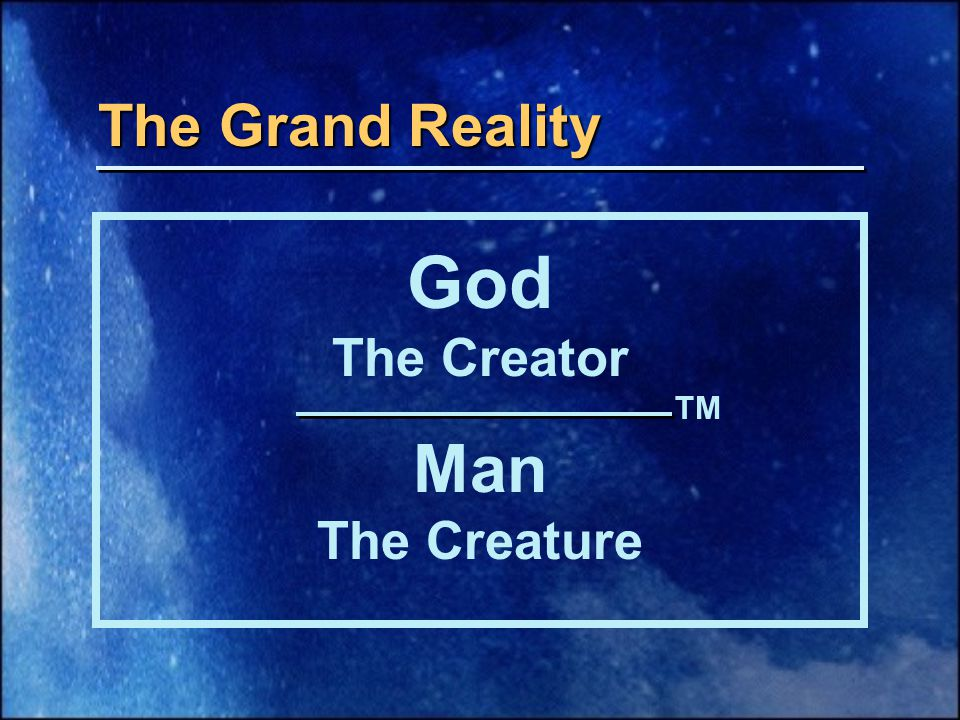 Biblical Sovereignty Greatness / Goodness TM Biblical Subordination Humility / Hope The Grand Reality Principle