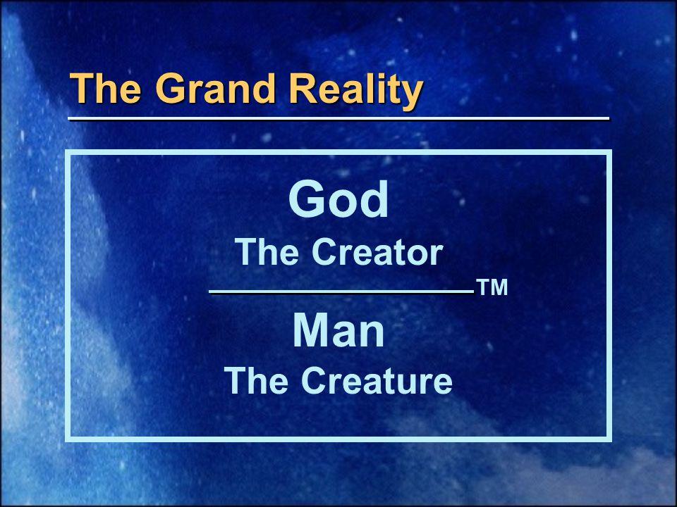 The Grand Reality God The Creator TM Man The Creature