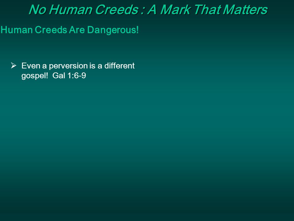 Marks That Matter No Human Creeds : A Mark That Matters  Even a perversion is a different gospel.