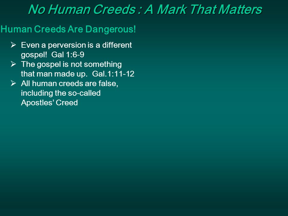 Marks That Matter The So-Called Apostles' Creed The Apostle's Creed is one of the earliest man-made creeds (Perhaps appeared first in 390 AD).