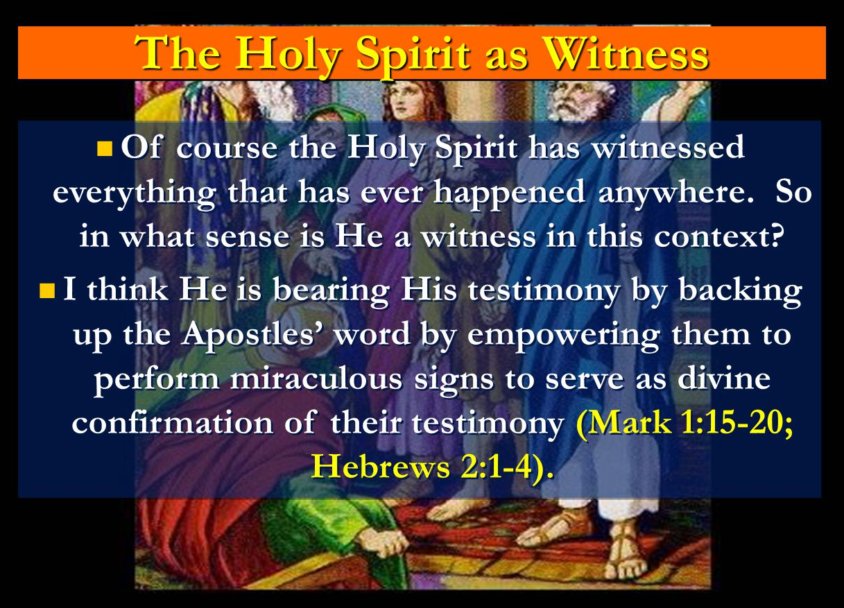 The Holy Spirit as Witness The Holy Spirit as Witness Of course the Holy Spirit has witnessed everything that has ever happened anywhere. So in what s