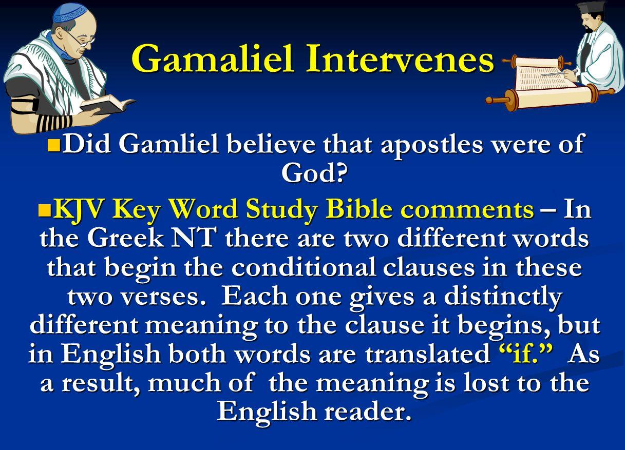 Gamaliel Intervenes Did Gamliel believe that apostles were of God? Did Gamliel believe that apostles were of God? KJV Key Word Study Bible comments –