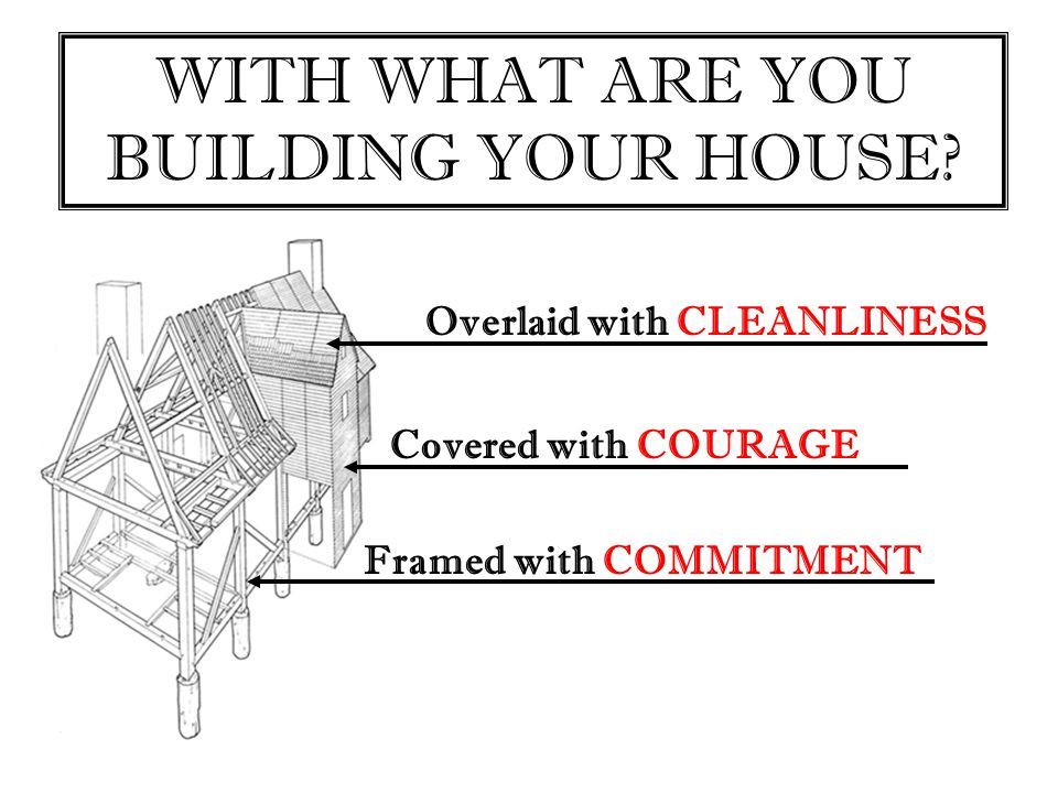 WITH WHAT ARE YOU BUILDING YOUR HOUSE.