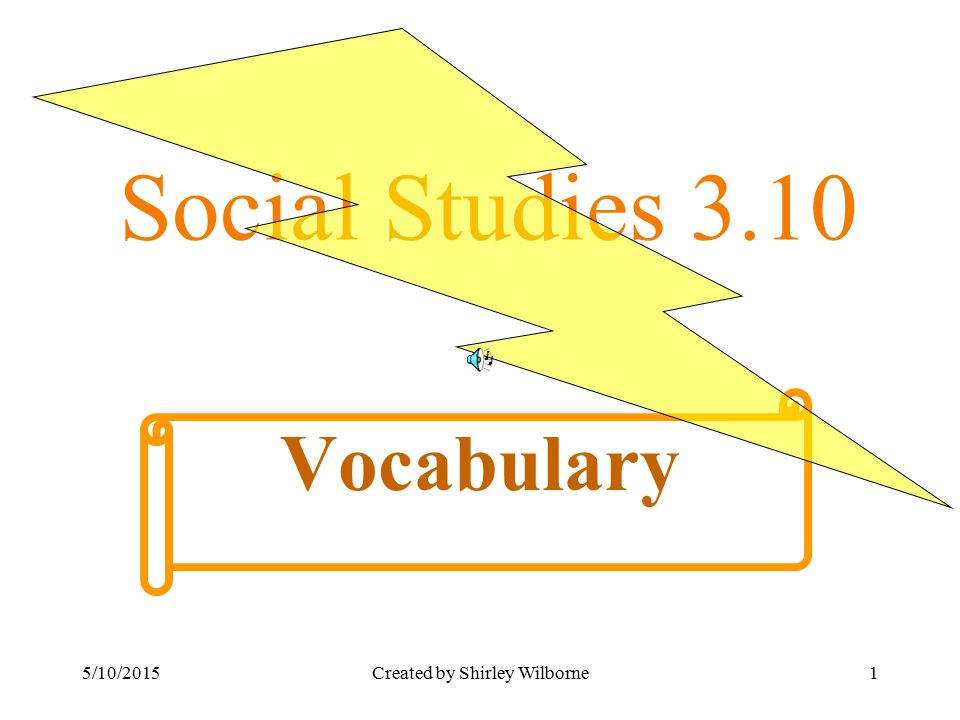 5/10/2015Created by Shirley Wilborne1 Social Studies 3.10 Vocabulary