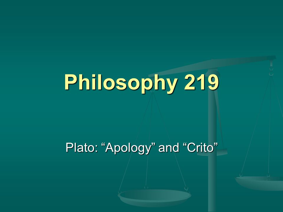 "Philosophy 219 Plato: ""Apology"" and ""Crito"""