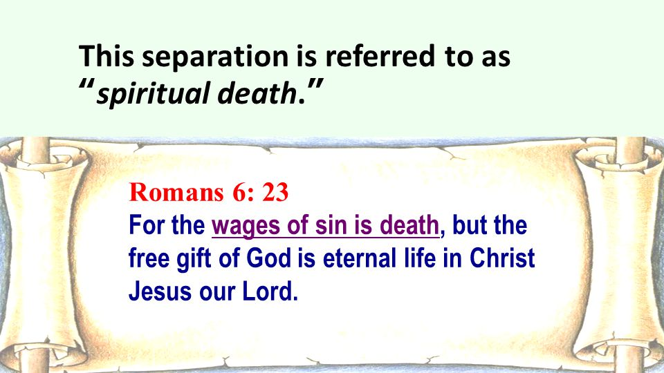 """Romans 6: 23 For the wages of sin is death, but the free gift of God is eternal life in Christ Jesus our Lord. This separation is referred to as """"spir"""
