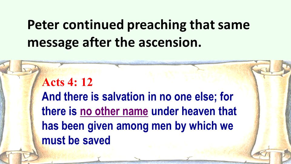 Acts 4: 12 And there is salvation in no one else; for there is no other name under heaven that has been given among men by which we must be saved Pete