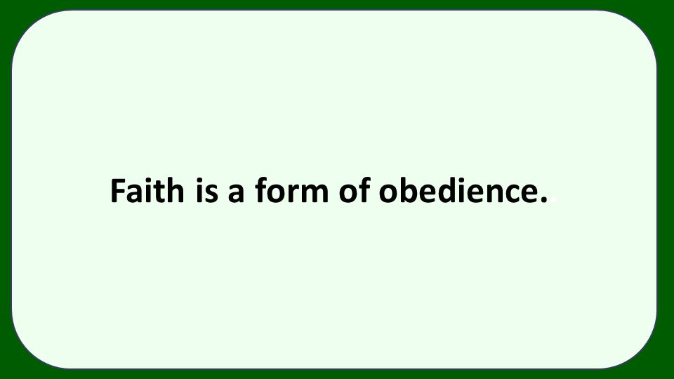 Faith is a form of obedience..
