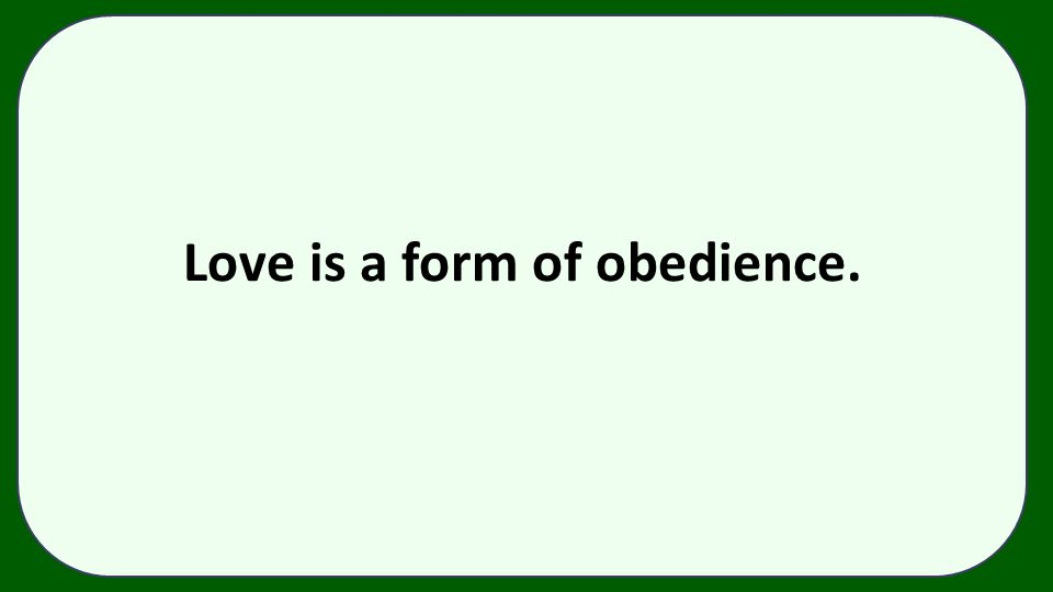 Love is a form of obedience.