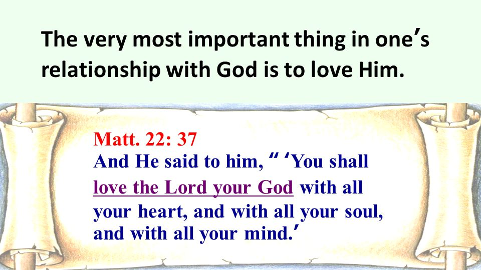 """Matt. 22: 37 And He said to him, """" 'You shall love the Lord your God with all your heart, and with all your soul, and with all your mind.' The very mo"""