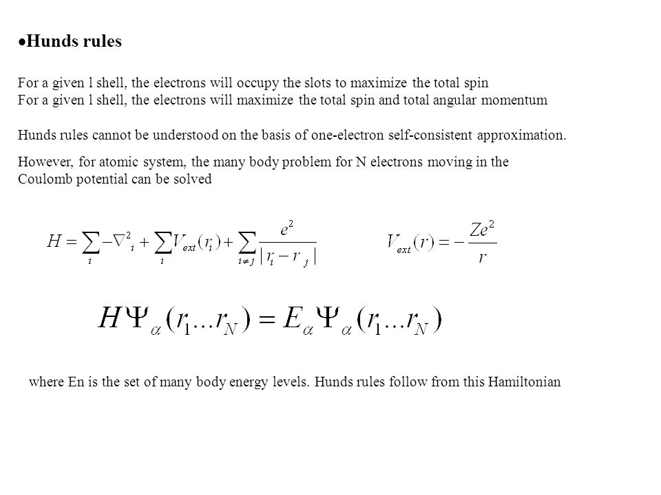  Hunds rules For a given l shell, the electrons will occupy the slots to maximize the total spin For a given l shell, the electrons will maximize the