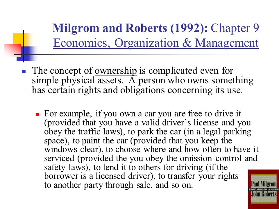 Milgrom and Roberts (1992): Chapter 9 Economics, Organization & Management The concept of ownership is complicated even for simple physical assets. A