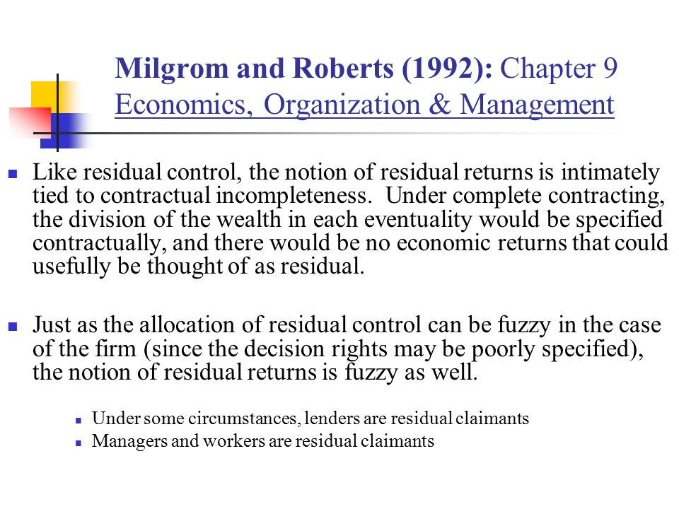 Milgrom and Roberts (1992): Chapter 9 Economics, Organization & Management Like residual control, the notion of residual returns is intimately tied to contractual incompleteness.