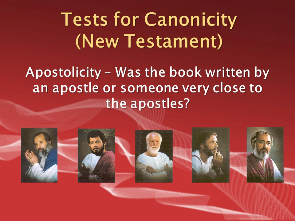 Tests for Canonicity (New Testament) Apostolicity – Was the book written by an apostle or someone very close to the apostles?