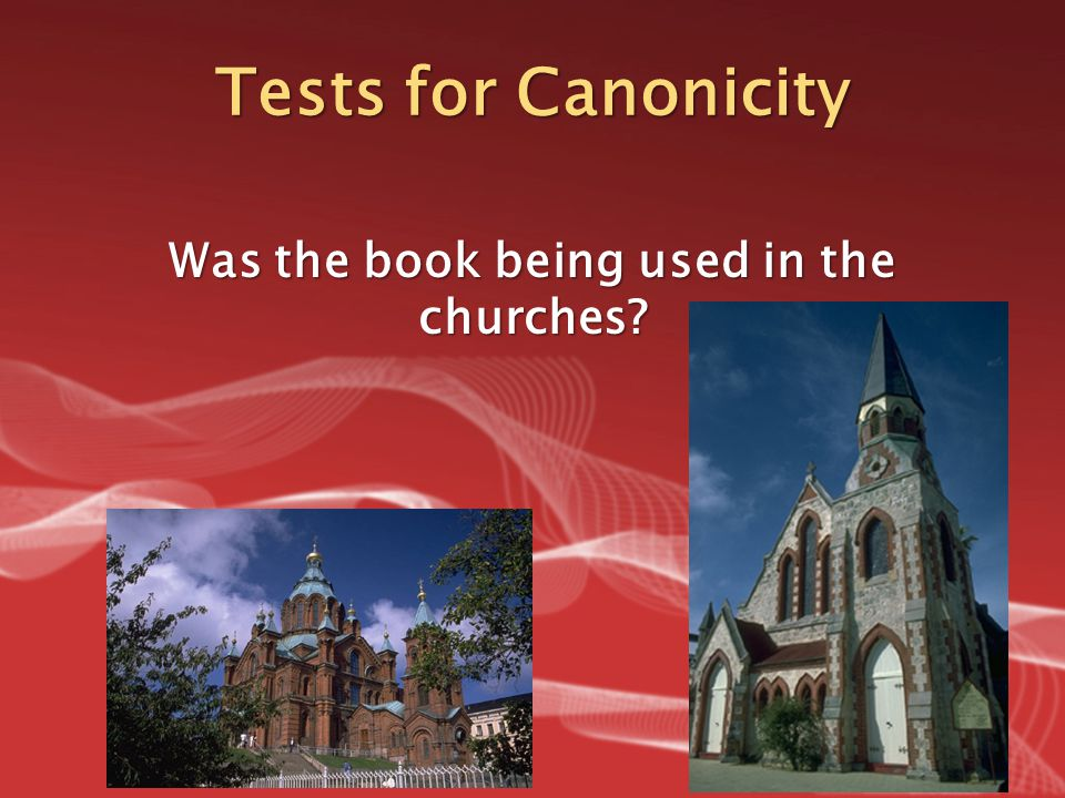 Tests for Canonicity Was the book being used in the churches?