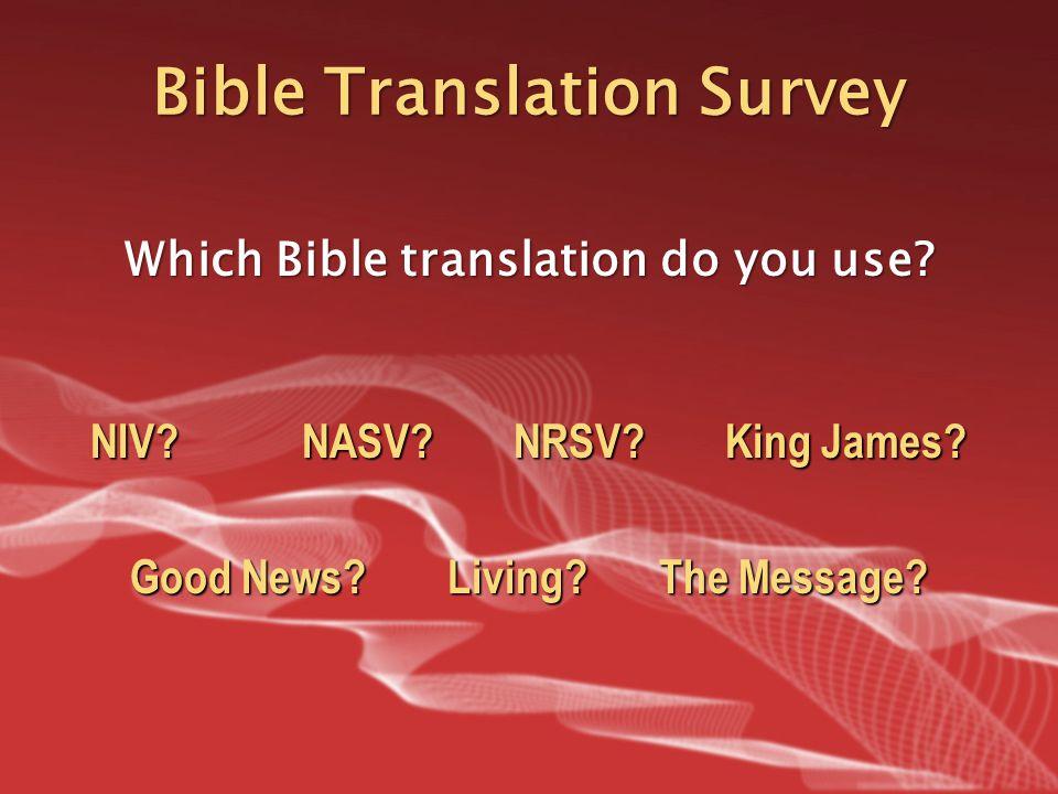 Bible Translation Survey Which Bible translation do you use.