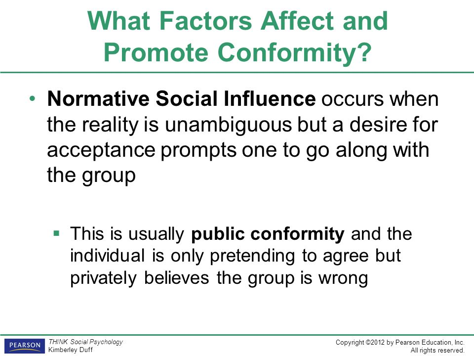 Copyright ©2012 by Pearson Education, Inc. All rights reserved. THINK Social Psychology Kimberley Duff What Factors Affect and Promote Conformity? Nor