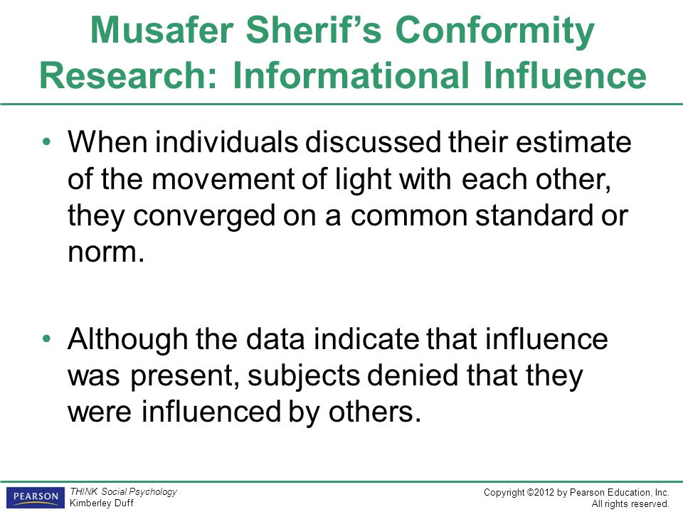 Copyright ©2012 by Pearson Education, Inc. All rights reserved. THINK Social Psychology Kimberley Duff Musafer Sherif's Conformity Research: Informati