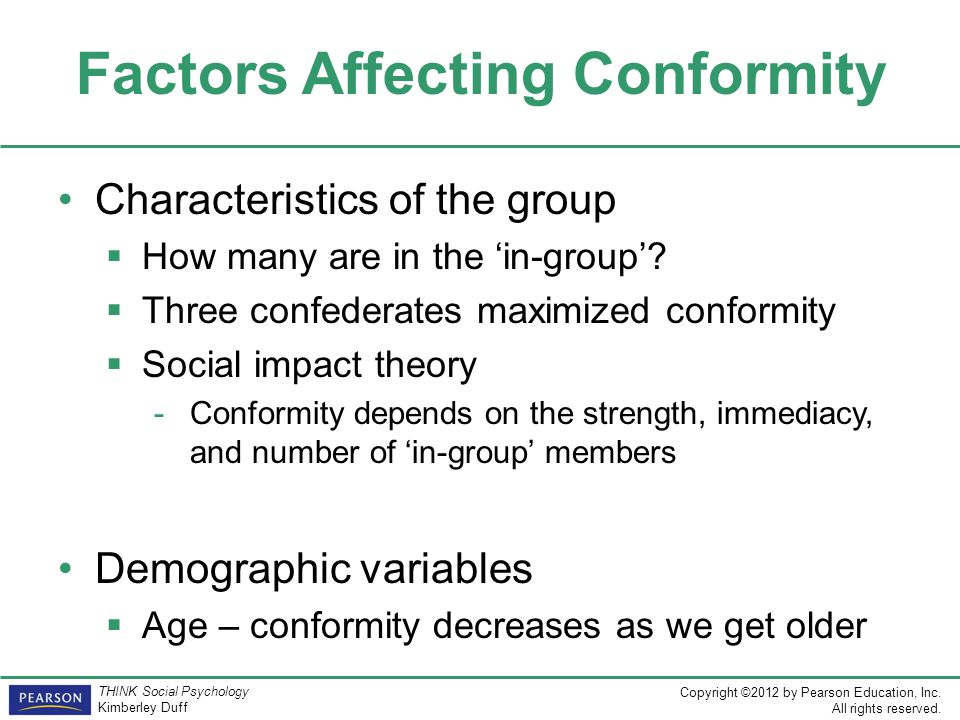 Copyright ©2012 by Pearson Education, Inc. All rights reserved. THINK Social Psychology Kimberley Duff Factors Affecting Conformity Characteristics of