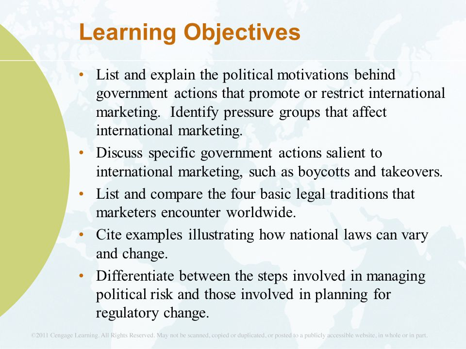 Learning Objectives List and explain the political motivations behind government actions that promote or restrict international marketing.