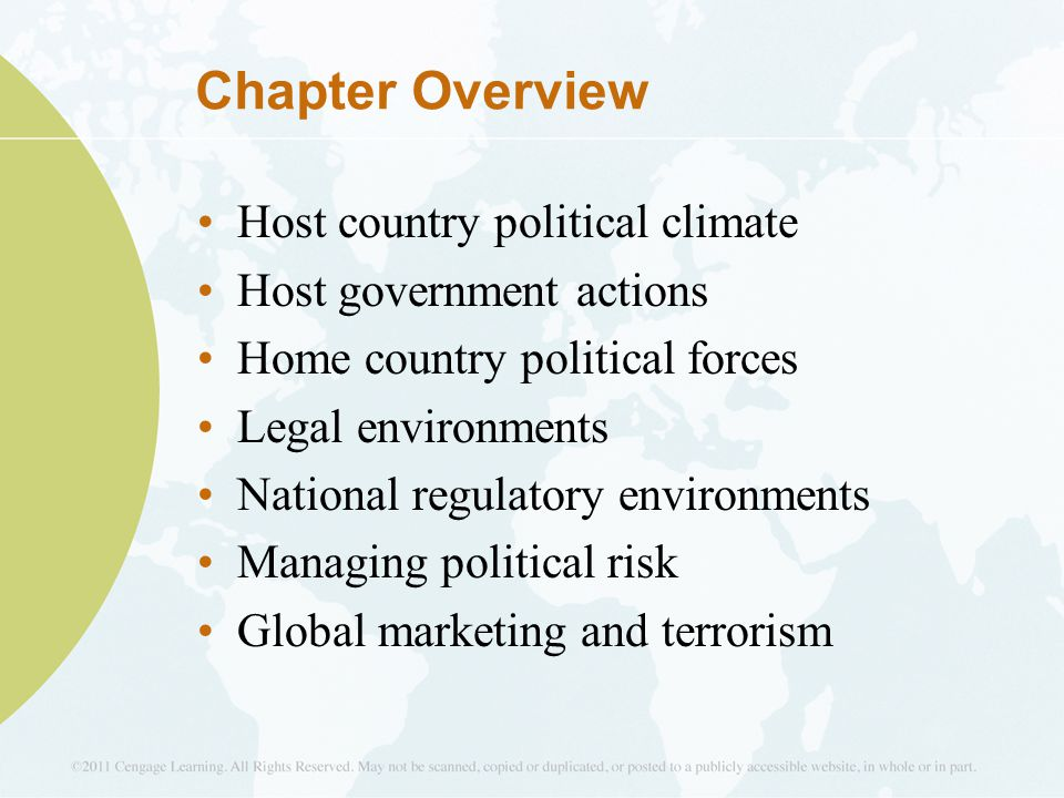 Chapter Overview Host country political climate Host government actions Home country political forces Legal environments National regulatory environments Managing political risk Global marketing and terrorism