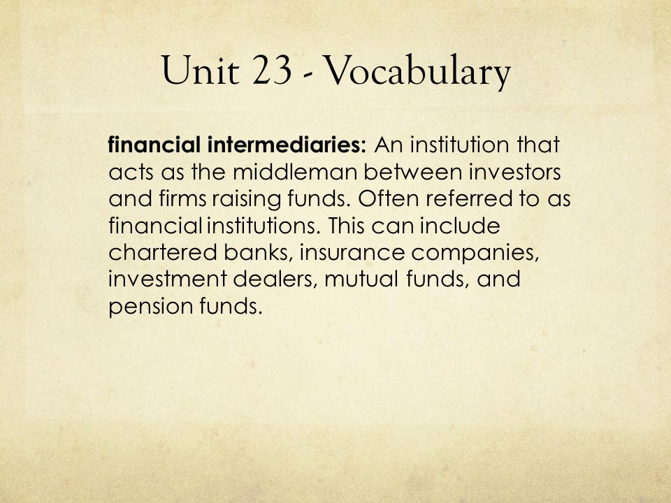 Unit 23 - Vocabulary intermediary / ˌɪ nt ɚˈ mi : di ˌ eri/ - a person who works with opposing sides in an argument or dispute in order to bring about an agreement - posrednik He served as an intermediary between the workers and the executives.
