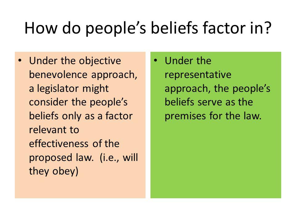 How do people's beliefs factor in? Under the objective benevolence approach, a legislator might consider the people's beliefs only as a factor relevan