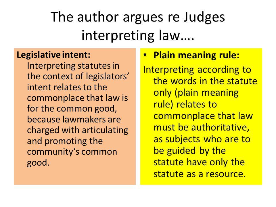 The author argues re Judges interpreting law…. Legislative intent: Interpreting statutes in the context of legislators' intent relates to the commonpl