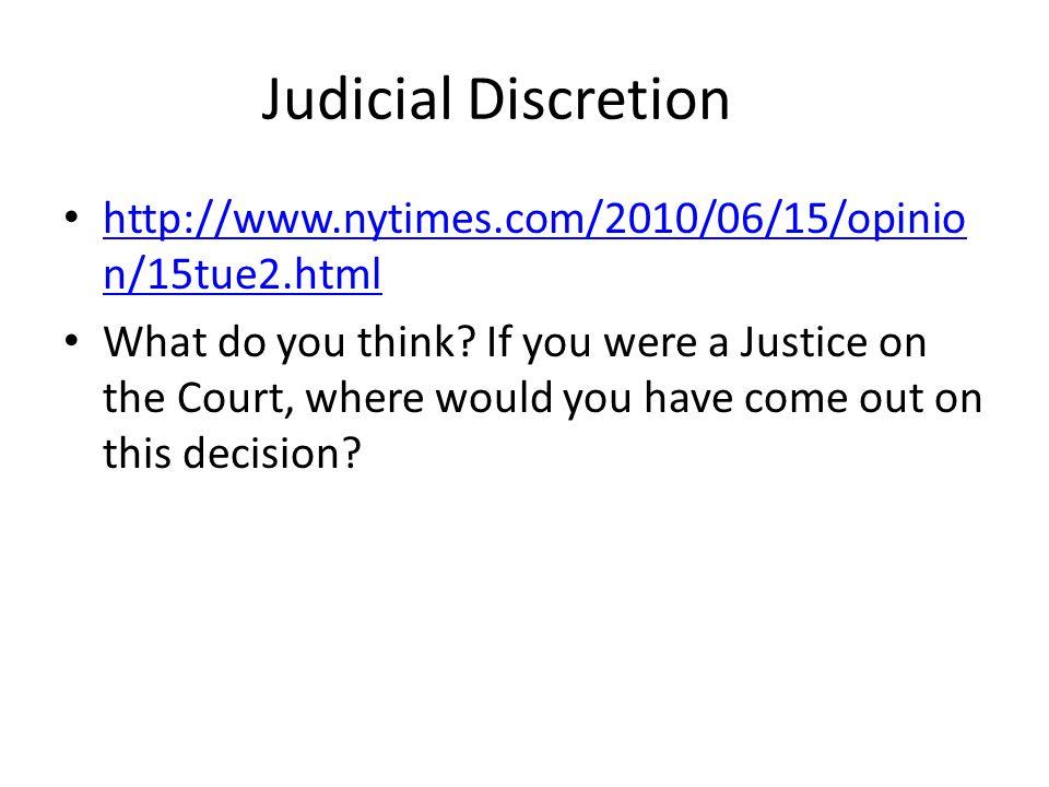 Judicial Discretion http://www.nytimes.com/2010/06/15/opinio n/15tue2.html http://www.nytimes.com/2010/06/15/opinio n/15tue2.html What do you think? I