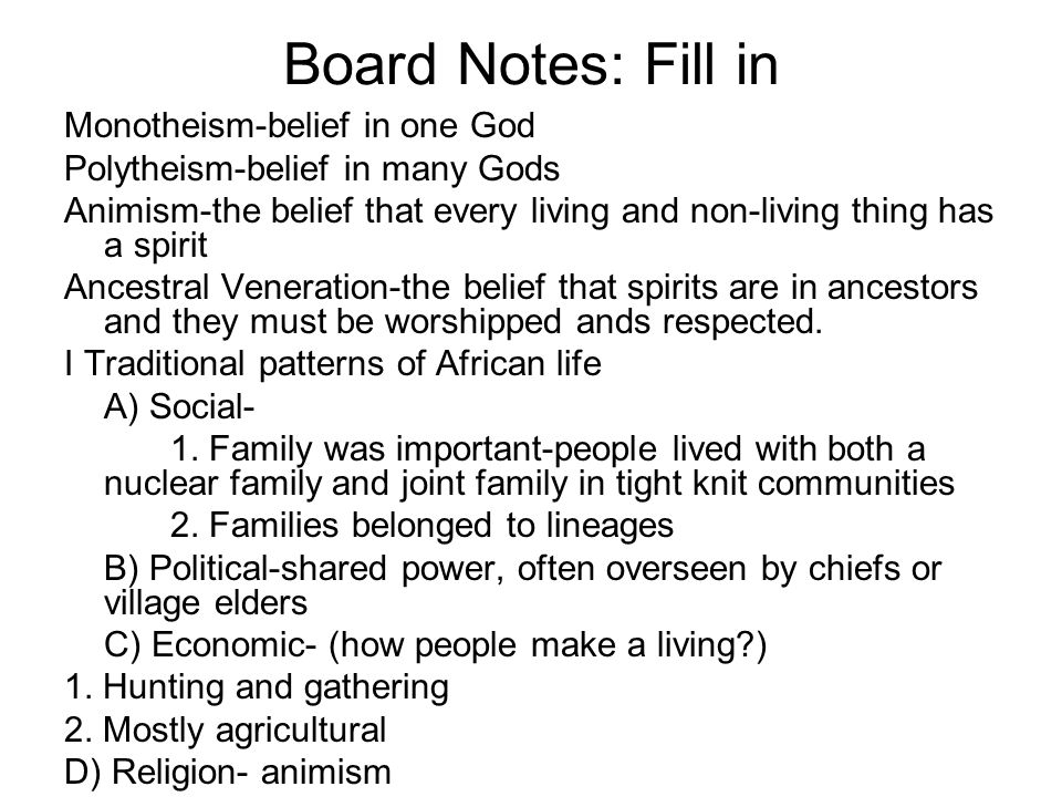 Board Notes: Fill in Monotheism-belief in one God Polytheism-belief in many Gods Animism-the belief that every living and non-living thing has a spiri