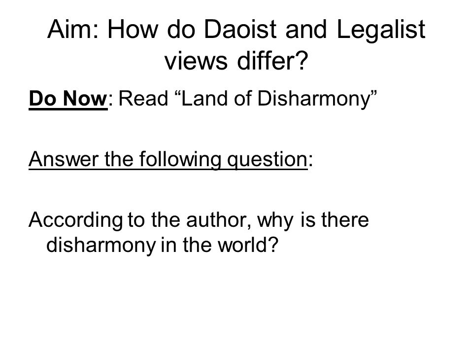 """Aim: How do Daoist and Legalist views differ? Do Now: Read """"Land of Disharmony"""" Answer the following question: According to the author, why is there d"""