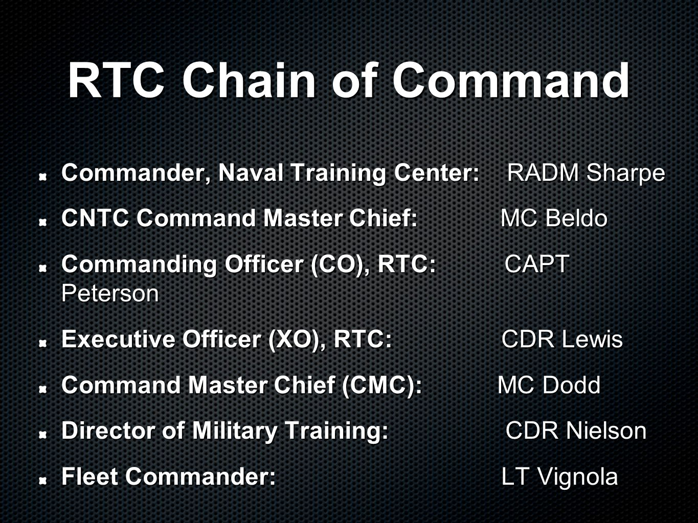 RTC Chain of Command Commander, Naval Training Center: RADM Sharpe CNTC Command Master Chief: MC Beldo Commanding Officer (CO), RTC: CAPT Peterson Exe