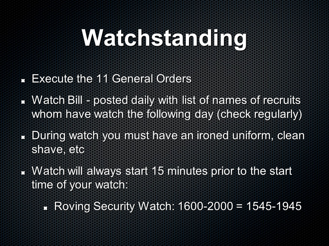 Watchstanding Execute the 11 General Orders Watch Bill - posted daily with list of names of recruits whom have watch the following day (check regularl