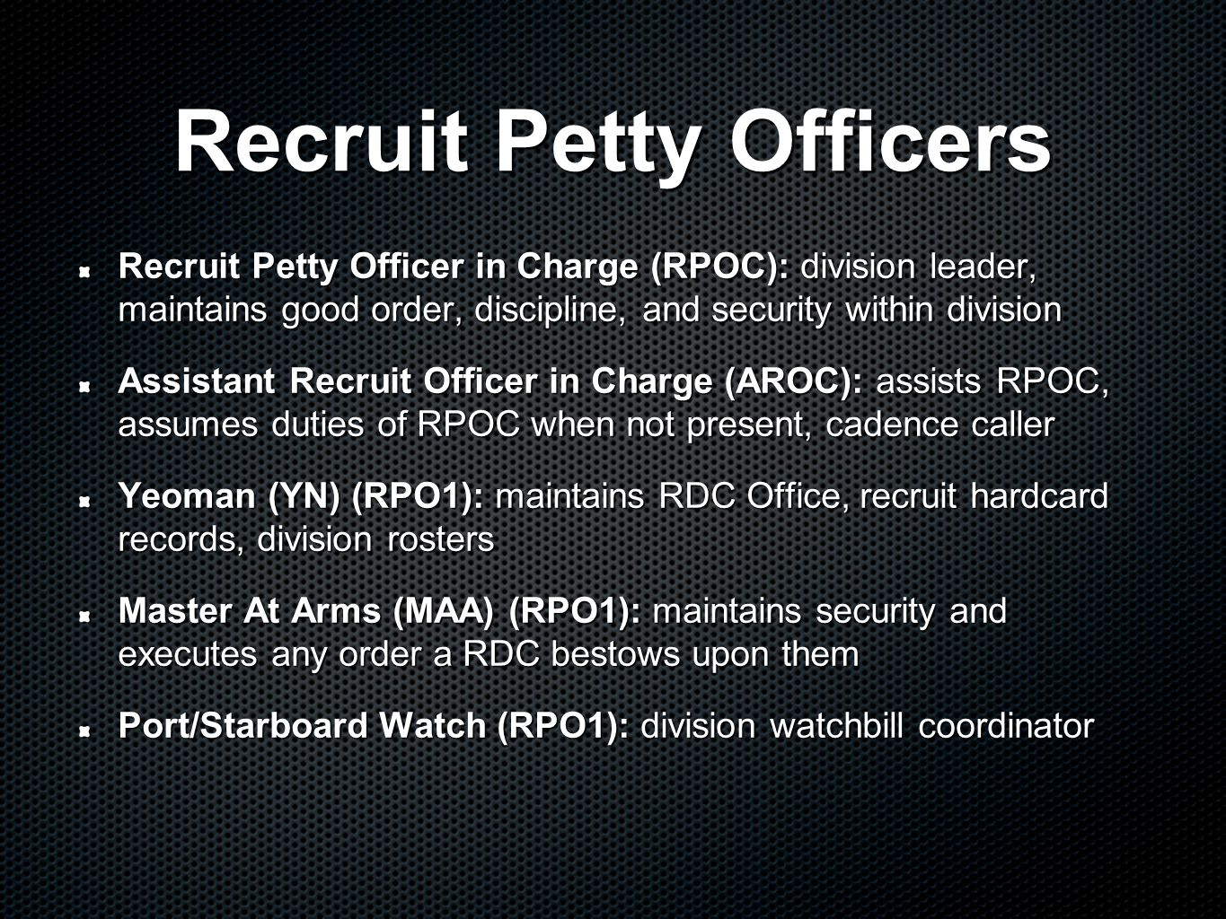 Recruit Petty Officers Recruit Petty Officer in Charge (RPOC): division leader, maintains good order, discipline, and security within division Assista