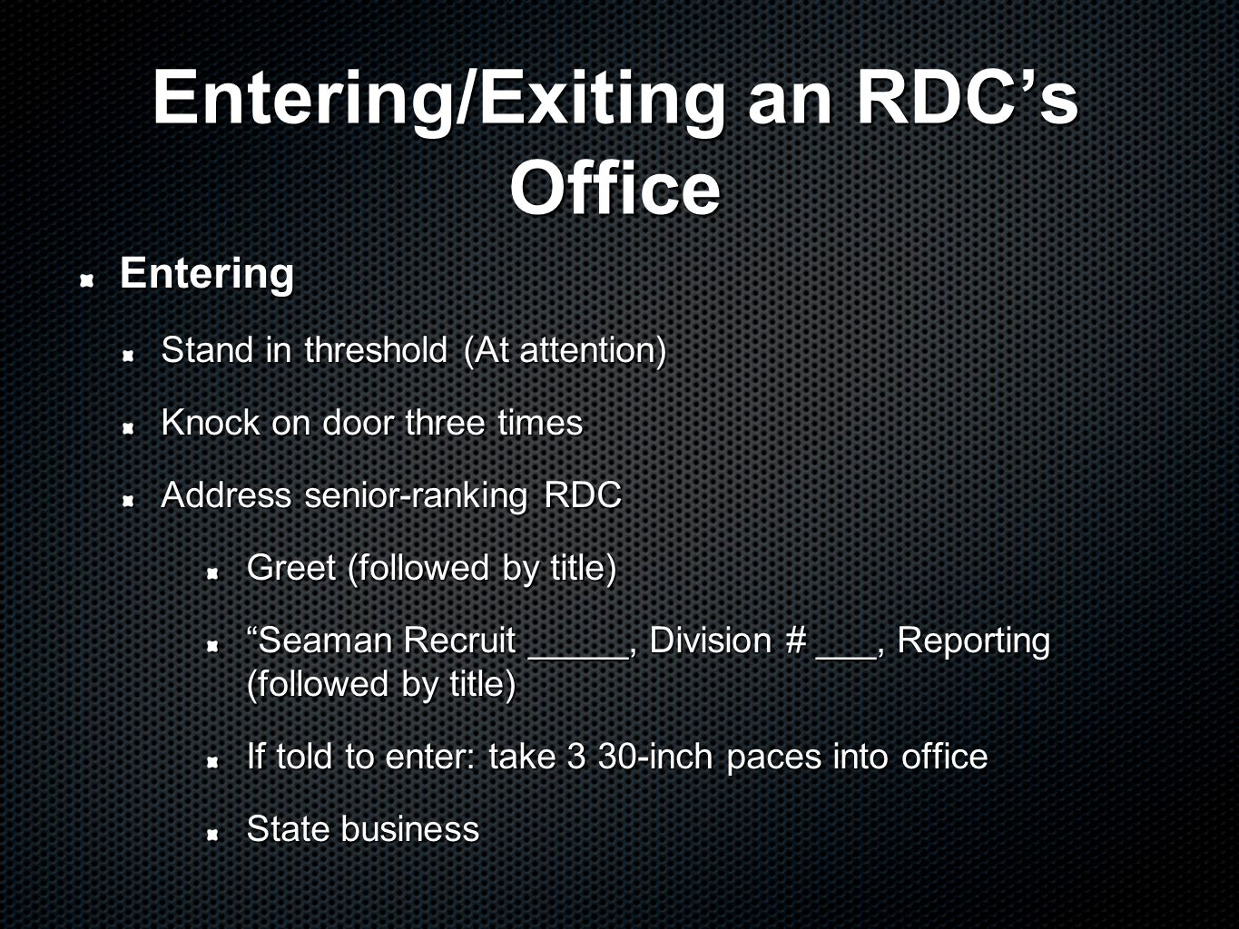 Entering/Exiting an RDC's Office Entering Stand in threshold (At attention) Knock on door three times Address senior-ranking RDC Greet (followed by ti