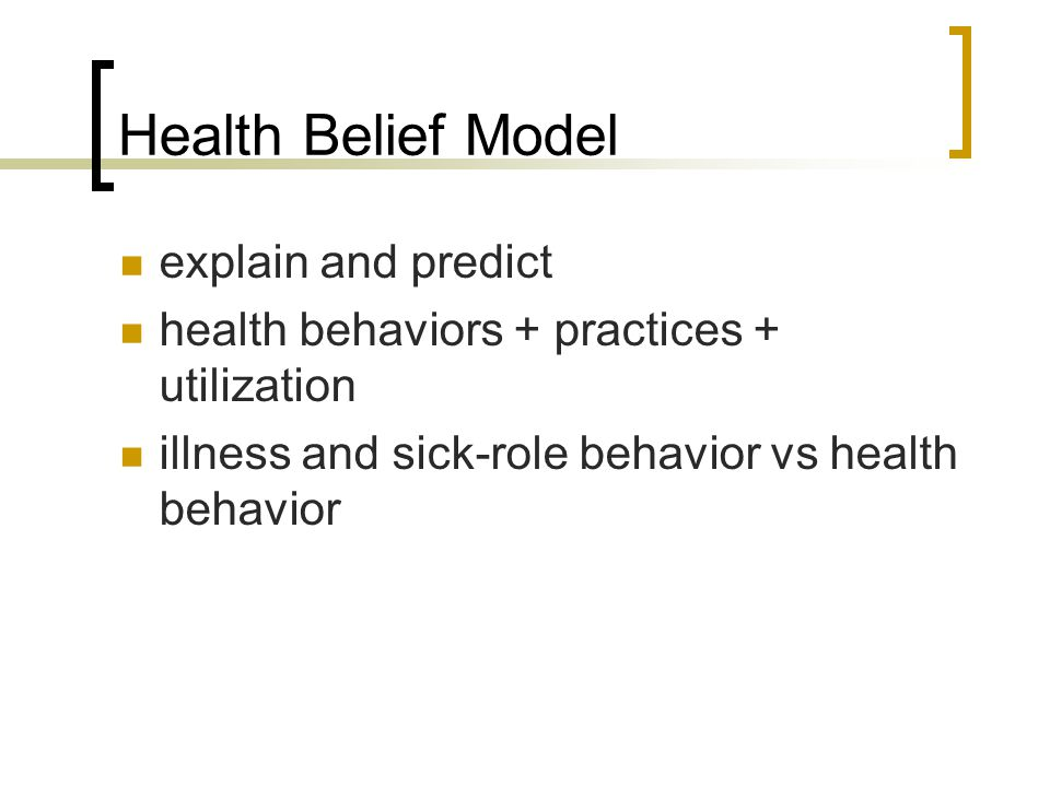 explain and predict health behaviors + practices + utilization illness and sick-role behavior vs health behavior