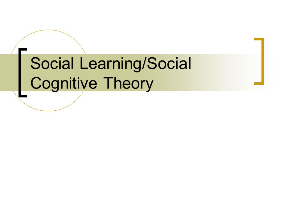 Social Learning/Social Cognitive Theory