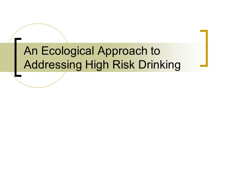 An Ecological Approach to Addressing High Risk Drinking