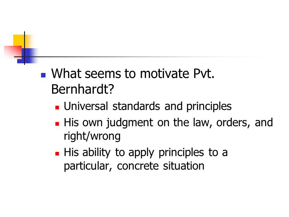 What seems to motivate Pvt. Bernhardt.