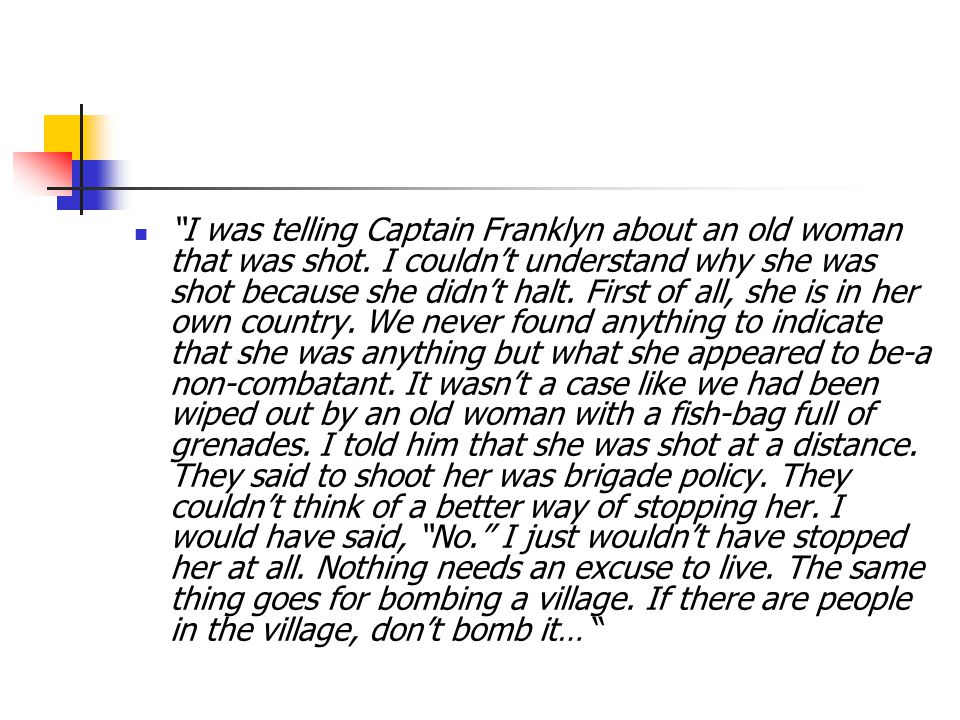 I was telling Captain Franklyn about an old woman that was shot.