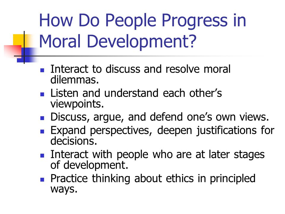 How Do People Progress in Moral Development. Interact to discuss and resolve moral dilemmas.