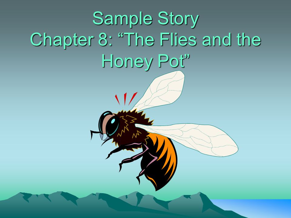 "Sample Story Chapter 8: ""The Flies and the Honey Pot"""