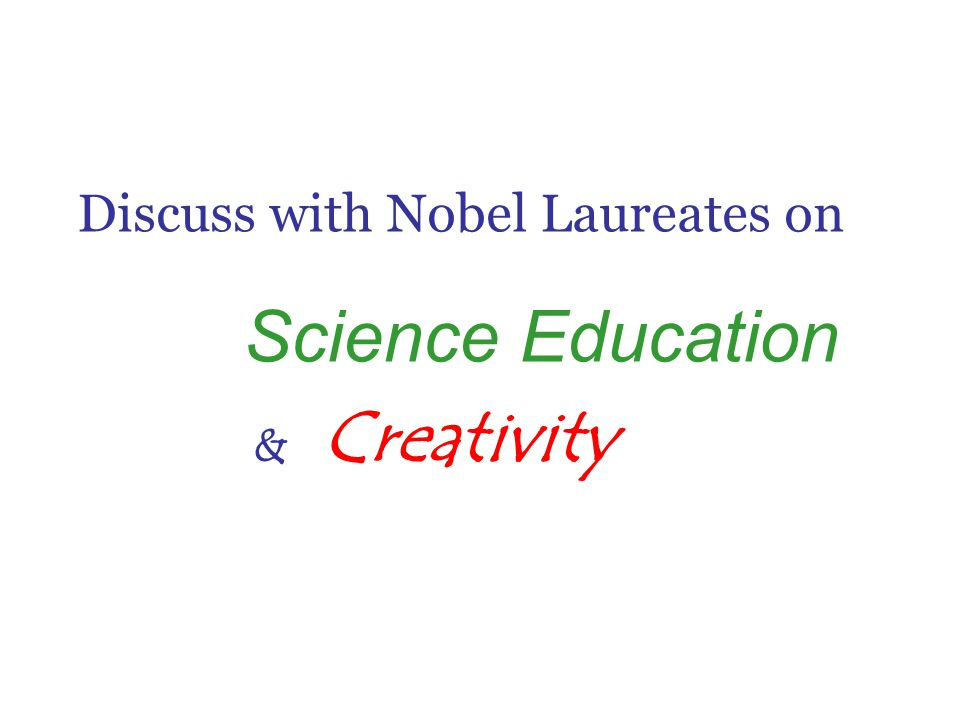 Discuss with Nobel Laureates on Science Education & Creativity